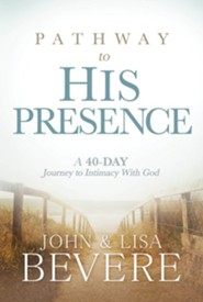 Pathway to His Presence: A 40-Day Journey to Intimacy with God