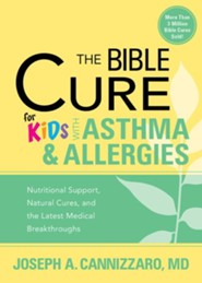 The Bible Cure for Kids With Asthma and Allergies: Nutritional Support, Natural Cures, and the Latest Medical Breakthroughs