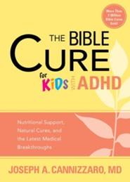 The Bible Cure for Kids With ADHD: Nutritional Support, Natural Cures, and the Latest Medical Breakthroughs