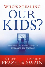 Who's Stealing Our Kids? Revealing the Hidden Agenda to  Secularize Our Children