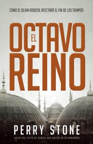 El Octavo Reino: Como el Islam radical afectara el de los tiempos,The Eight Kingdom: How Radical Islam Affects the End Times