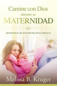 Camine con Dios durante su maternidad: Estudio biblico devocional de siete semanas, Carmine with God during your maternity leave;