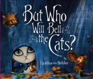 But Who Will Bell the Cats?  -     By: Cynthia Von Buhler