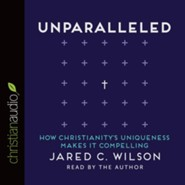 Unparalleled: How Christianity's Uniqueness Makes It Compelling - Unabridged edition Audiobook [Download]