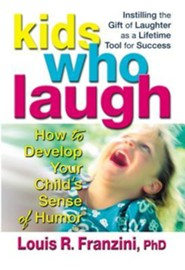 Kids Who Laugh: How to Develop Your ChildS Sense of Humor
