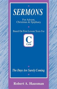 Days Are Surely Coming: First Lesson Sermons for Advent/Christmas/Epiphany, Cycle C