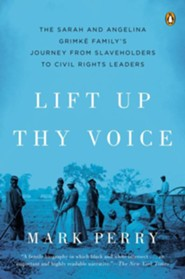 Lift Up Thy Voice: The Grimke Family's Journey from Slaveholders to Civil Rights Leaders