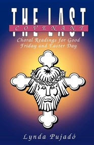 The Last Covenant: Choral Readings for Good Friday and Easter Day