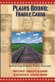 Plains Bound: Fragile Cargo: Revealing Orphan Train Reality