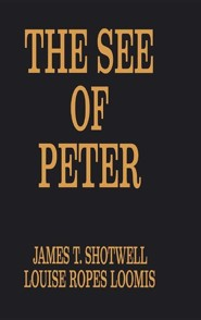 The See of Peter  -     By: Louise R. Loomis, James T. Shotwell