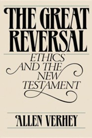 The Great Reversal: Ethics and the New Testament