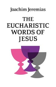 The Eucharistic Words of Jesus