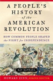 A People's History of the American Revolution: How Common People Shaped the Fight for Independence  -     By: Ray Raphael