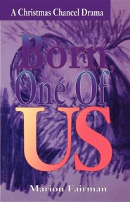 Born One of Us: A Christmas Chancel Drama  -     By: Marion Fairman
