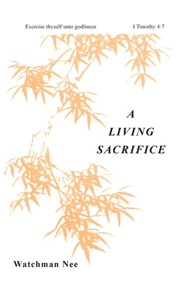 Living Sacrifice:  -     By: Watchman Nee & Stephen Kaung