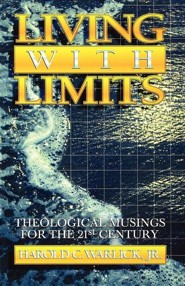 Living with Limits: Theological Musings for the Twenty-First Century  -     By: Harold C. Warlick Jr.