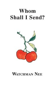 Whom Shall I Send:  -     By: Watchman Nee