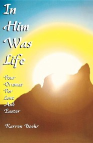In Him Was Life: Four Dramas for Lent and Easter  -     By: Karren Boehr