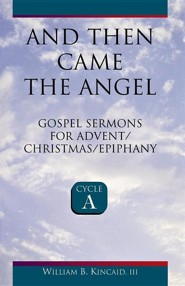 And Then Came the Angel: Gospel Sermons for Advent/Christmas/Epiphany (Cycle A)