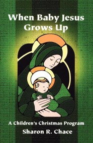 When Baby Jesus Grows Up: A Children's Christmas Program  -     By: Sharon R. Chace