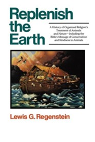 Replenish the Earth: A History of Organized Religion's Treatment of Animals and Nature