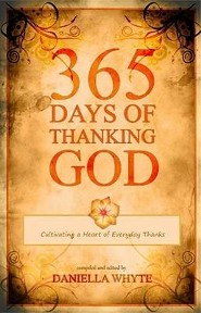 365 Days of Thanking God: Cultivating a Heart of Everyday Thanks  -     By: Daniella Whyte