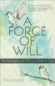 A Force of Will: The Reshaping of Faith in a Year of Grief  -              By: Mike Stavlund