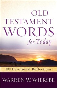 Old Testament Words for Today: 100 Devotional Reflections from the Bible  -     By: Warren W. Wiersbe