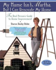 My Name Isn't Martha But I Can Renovate My Home Original Edition