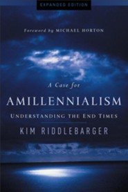 A Case for Amillennialism: Understanding the End Times, Expanded Edition  -     By: Kim Riddlebarger