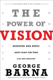 The Power of Vision, updated and rev. ed.: Discover and Apply God's Vision for Your Life and Ministry