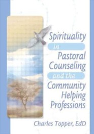 Spirituality in Pastoral Counseling and the Community Helping Professions  -              By: Charles Topper