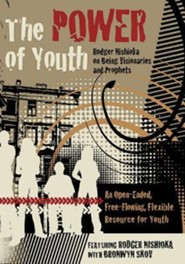 The Power of Youth: Rodgeer Nishioka on Being Visionaries and Prophets - An Open-Ended, Free Flowing, Flexible Resource for Youth