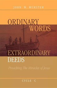 Ordinary Words, Extraordinary Deeds: Preaching the Miracles of Jesus Cycle C [With CDROM]  -     By: John W. Wurster