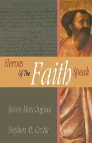 Heroes of the Faith Speak: Seven Monologues