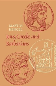 Jews, Greeks and Barbarians: Aspects of the Hellenization of Judaism in the Pre-Christian Period