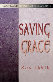 Saving Grace: Another Look at the Word and the Sacraments