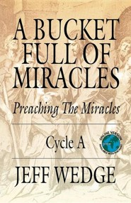 A Bucket Full of Miracles: Preaching the Miracles - Cycle a