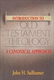 Introduction to Old Testament Theology: A Canonical Approach  -     By: John H. Sailhamer