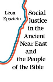 Social Justice in the Ancient Near East and the People of the Bible British Edition