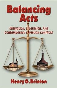 Balancing Acts: Obligation, Liberation, and Contemporary Christian Conflicts  -     By: Henry G. Brinton