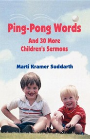 Ping-Pong Words: And 30 More Children's Sermons  -     By: Marti Kramer Suddarth