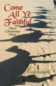 Come All Ye Faithful: Three Christmas Plays  -     By: Frank Ramirez