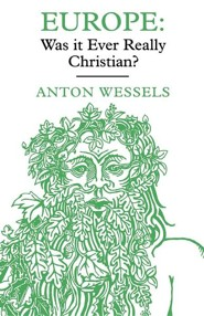 Europe: Was It Ever Really Christian?British Edition  -     By: Antonie Wessels