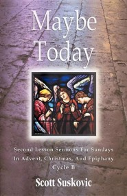 Maybe Today: Advent/Christmas/Epiphany, Second Readings, Series III, Cycle B
