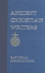 Ancient Christian Writers: Baptismal Instructions   -