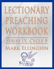 Lectionary Preaching Workbook, Series IX, Cycle B for the Revised Common Lectionary
