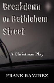 Breakdown on Bethlehem Street: A Christmas Play  -     By: Frank Ramirez