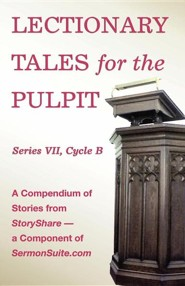 Lectionary Tales for the Pulpit, Series VII, Cycle B for the Revised Common Lectionary