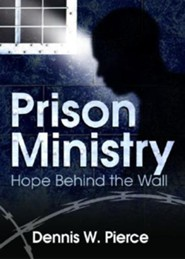 Prison Ministry: Hope Behind the Wall   -              By: Dennis W. Pierce
